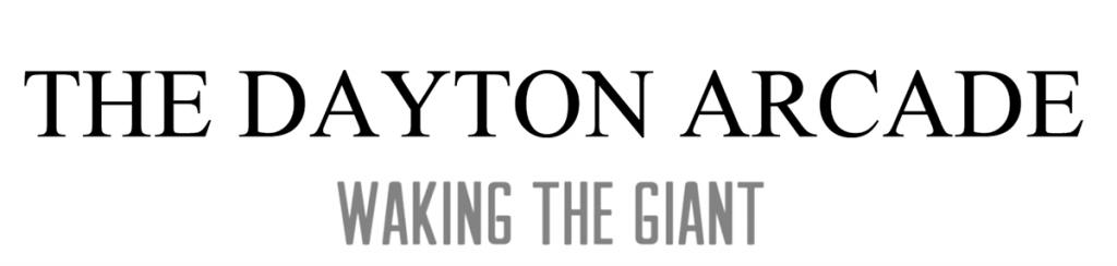 Dayton Arcade - Waking the GiantT
